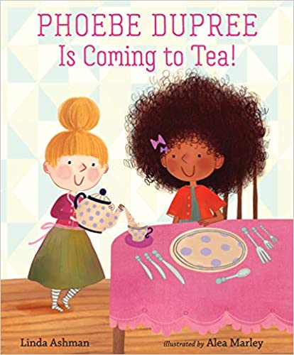 Phoebe Dupree Is Coming to Tea! Hardcover – Picture Book, June 1, 2021
